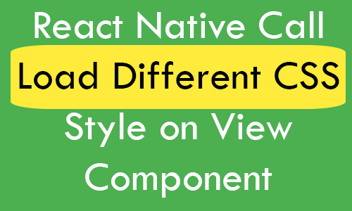 React Native Call Load Different CSS Style on View Component