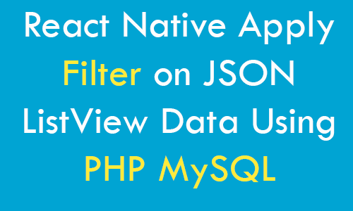 React Native Apply Filter on JSON ListView Data Using PHP