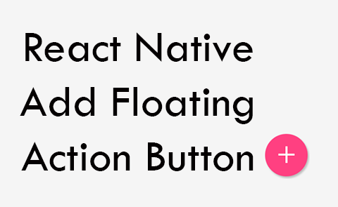 React Native Add Floating Action Button in Both Android iOS App