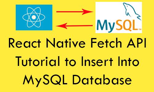 React Native Fetch API Tutorial to Insert Into MySQL Database Using