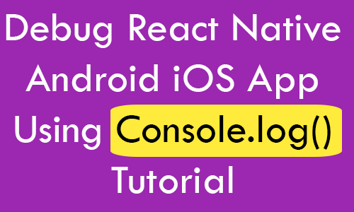 Debug React Native Android iOS App Using Console log Tutorial