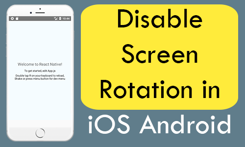 Disable Screen Rotation Landscape Mode in Android iOS React