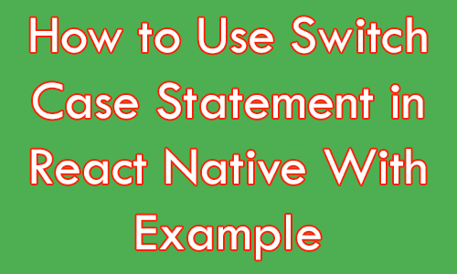How to Use Switch Case Statement in React Native With