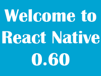 React Native 0.60 Stable Version is launched-Learn About New Changes
