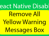 React Native Disable Remove All Yellow Warning Messages Box