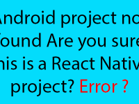 Android project not found Are you sure this is a React Native project? Error Solution