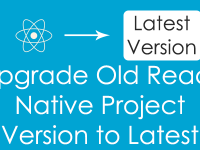 Upgrade Current Old React Native Project Version to Latest Version
