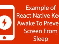 Example of React Native Keep Awake To Prevent Screen Sleep